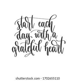 start each day with a grateful heart - hand lettering inscription positive quote design, motivation and inspiration phrase, calligraphy vector illustration