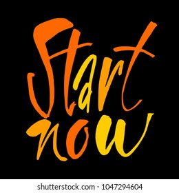 START NOW. Hand lettering  for designs: t-shirts, posters, invitations, cards, etc. Vector illustration.