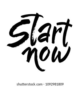 Start now. Hand painted brush lettering. Hand drawn brush lettering design. Modern brush calligraphy. Isolated on white background. Vector