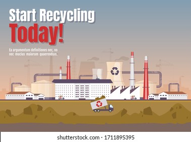 Start recycling today banner flat vector template. Waste management horizontal poster word concepts design. Processing plant cartoon illustrations with typography. Dump on factory background