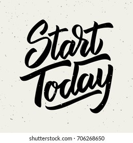 Start today. Hand drawn lettering phrase isolated on white background. Design element for poster, greeting card. Vector illustration