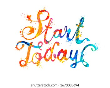 START TODAY. Motivation inscription of splash paint letters. Vector slogan