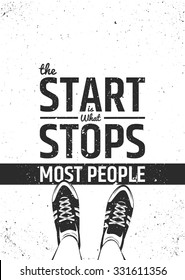 The start is what stops most people motivational inspiring quote on rough background. Vector typographic concept.