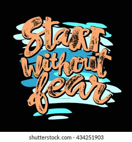 Start without fear concept hand lettering motivation poster. Artistic modern brush calligraphy design.