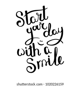 Start your day with a smile. Hand drawn vector lettering phrase. Modern motivating calligraphy decor for wall, poster, prints, cards, t-shirts and other