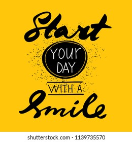 Start your day with a smile. Vector calligraphy phrase. Handwritten lettering