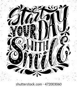 Start your day with smile.Inspirational quote.Hand drawn illustration with hand lettering.