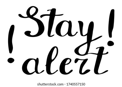 Stay alert lettering. Calligraphy vector stock illustration. Slogan poster with motivational sign after coronavirus lock down.
