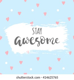 """Stay awesome"" phrase. Brush lettering on a blue seamless  background with hand-drawn hearts.Vector illustration."