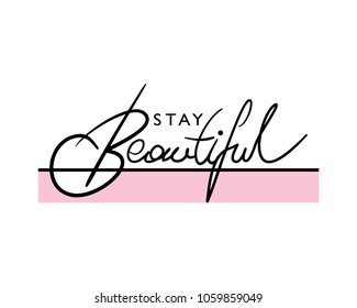 Stay beautiful modern calligraphy / Vector illustration design for t shirt graphics, print, cards, stickers and other uses.