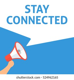 STAY CONNECTED Announcement. Hand Holding Megaphone With Speech Bubble. Flat Illustration