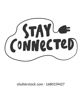 Stay connected. Sticker for social media content. Vector hand drawn illustration design. Bubble pop art comic style poster, t shirt print, post card, video blog cover