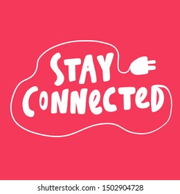 Stay connected. Vector hand drawn illustration with cartoon lettering. Good as a sticker, video blog cover, social media message, gift cart, t shirt print design.