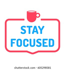 Stay focused. Badge with coffee cup icon. Flat vector illustration on white background.
