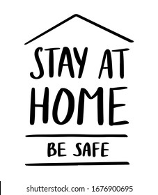 Stay at home and be safe sign. Self isolation and quarantine campaign to protect yourself and save lives. Handwritten brush lettering. Friendly and motivational poster. Stock vector illustration
