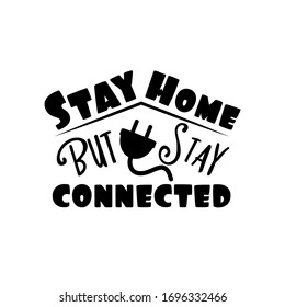 Stay Home but stay connected- Corona virus - staying at home print. Home Quarantine illustration. Vector.