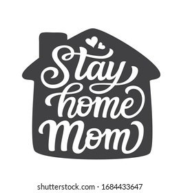 Stay home mom. Hand lettering motivational quote in a house shape with hearts isolated on white background. Vector typography for posters, stickers, cards, social media