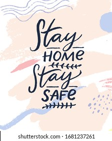 Stay home, stay safe. Motivational quote poster, coronavirus spread prevention tip. Quarantine slogan. Black handwritten text on white background.