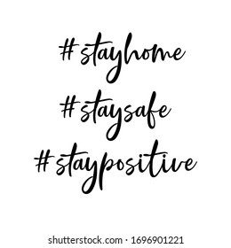 Stay home. Stay safe. Stay positive. Self isolation emblem for quarantine times on white background. handwritten vector illustrator