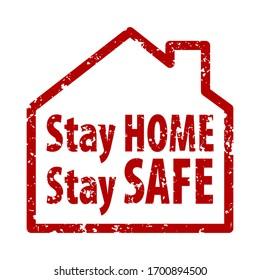 Stay Home Stay Stay Safe rule red square rubber seal stamp on white background.  Stamp Stay Home rubber text  inside rectangle. Seal of silhouette house. Fight COVID-19. EPS 10