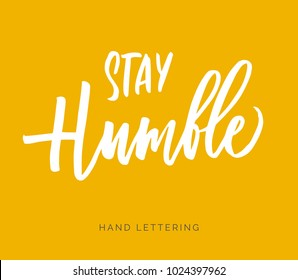 Stay Humble. Hand drawn inspirational quote. Brush pen lettering. Can be used for print (bags, home decor, posters, cards) and for web (banners, promotions, advertisement).