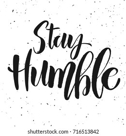 Stay humble. Hand drawn lettering on white background. Design element for poster, card, banner. Vector illustration