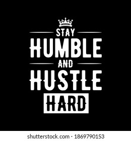 Stay Humble and hustle hard vector illustration