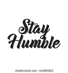 stay humble. text design. Vector calligraphy. Typography poster. Usable as background.