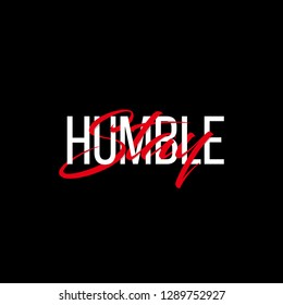 Stay Humble text slogan print for t shirt and other us. lettering slogan graphic vector illustration