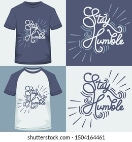 Stay Humble. Unique and Trendy Motivational or Inspirational Quote T-Shirt Design or Illustration.