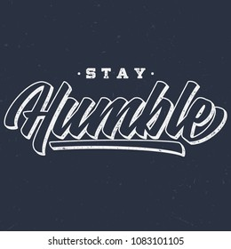 Stay Humble - Vintage Tee Design For Printing