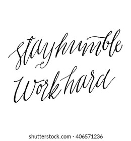 Stay Humble Work Hard. Inspirational Quite and Motivational Quite. Hand Painted Script Lettering. Hand Lettering and Typography Vector for Your Designs: T-shirts, Poster, Invitations, Cards, etc.