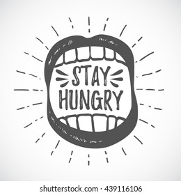 Stay hungry. Hipster emblem. Monochrome graphic style. Badge with mouth and teeth. Open mouth with teeth. Abstract design hand drawn vector illustration. Greeting card. Hand drawn lettering design