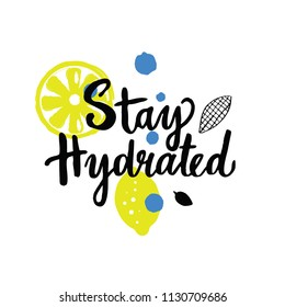 Stay hydrated. Hand lettering with illustration of lemon. Motivation. Healthy life style.