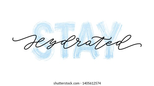 Stay hydrated. Motivation Quote Modern calligraphy text stay hydrated. Design print for t shirt, tee, card, type poster banner. Vector illustration
