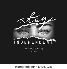 stay independent slogan with girl's eyes ripped off on black background