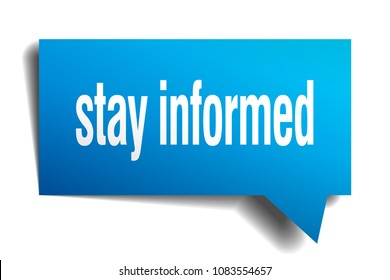 stay informed blue 3d square isolated speech bubble