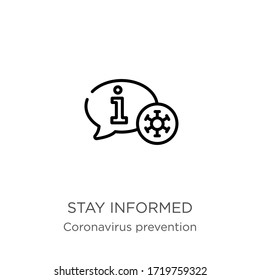 Stay informed icon. Thin linear stay informed outline icon isolated on white background from Coronavirus Prevention collection. Modern line vector sign, symbol, stroke for web and mobile