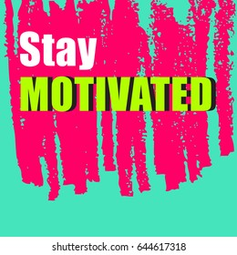 stay motivated,Motivation Quote Poster Template,Quote Typographic Background Design
