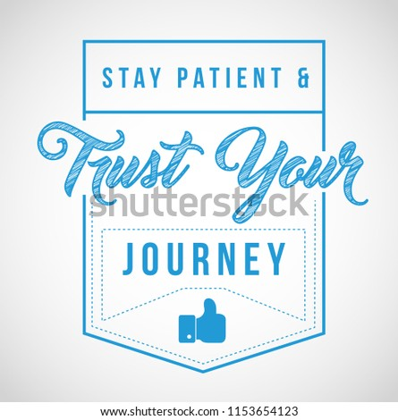 stay patient and trust your journey message illustration isolated over a white background