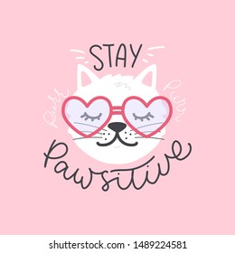 Stay pawsitive cute hand-drawing lettering with kitten vector illustration. Template with sleepy cat in heat-shaped sunglasses for clothes, embroidery, wall art, stickers, mugs, covers, phone cases