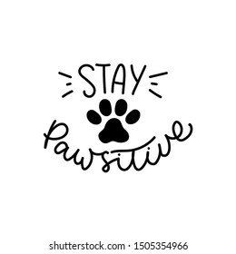 Stay pawsitive cute poster with cat or dog paw vector illustration. Black and white template with kitten or puppy track and comic phrase, means stay positive for card, mug, brochure, poster, t-shirt