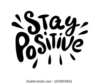 Stay positive - hand drawn text. Trendy hand lettering. Calligraphy isolated quote in black ink. Vector illustration.