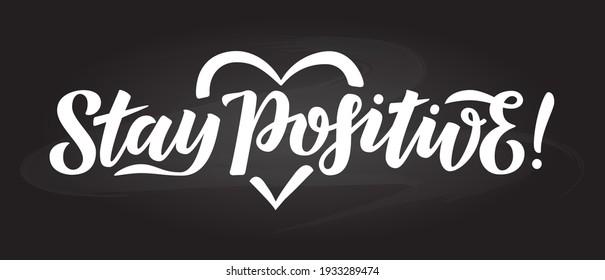 Stay positive inscription on a chalk background. Lettering phrase. Design element for logo, poster, card, banner, sign, flyer, mug, brochure, t-shirt. Vector illustration