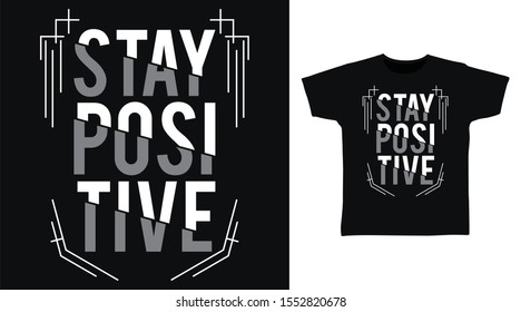 Stay Positive t-shirt and apparel trendy design with simple shape typography, good for T-shirt graphics, poster, print and other uses.