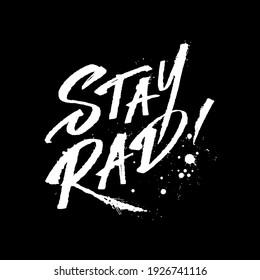 Stay Rad! Hand drawing motivational lettering illustration.