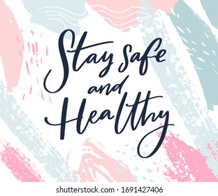 Stay safe and healthy. Calligraphy wish of taking care. Support banner with inspirational message on pastel pink and blue strokes