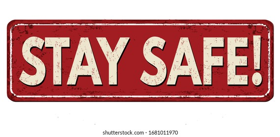 Stay safe vintage rusty metal sign on a white background, vector illustration