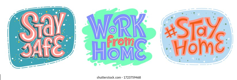 Stay Safe, Work From Home, Stay Home lettering set, popular slogan at coronavirus quarantine. Phrase for COVID-19 spread prevention. Template for banner, card, poster, t-shirt, social media hashtag