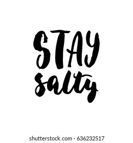 Stay salty - hand drawn lettering quote isolated on the white background. Fun brush ink inscription for photo overlays, greeting card or t-shirt print, poster design